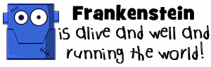Frankenstein is Running the World!